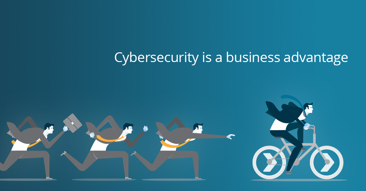 Cybersecurity is a business advantage