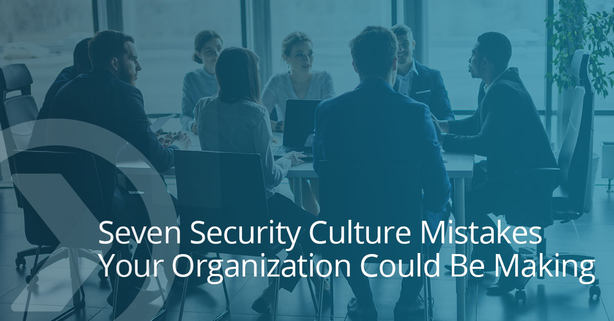 Seven Security Culture Mistakes Your Organization Could be Making